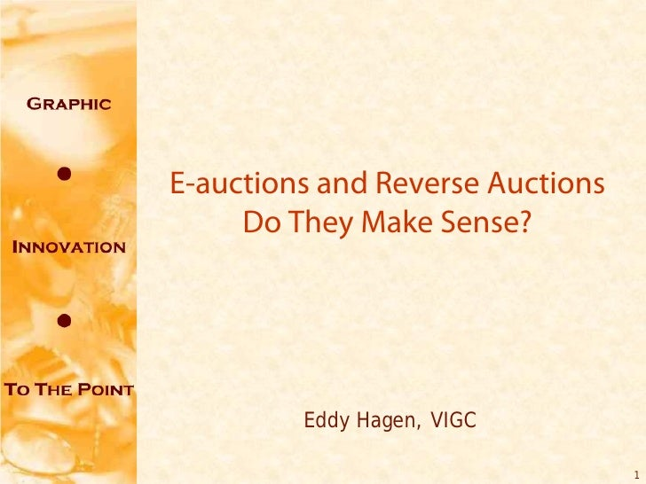 E-auctions and Reverse Auctions     Do They Make Sense?         Eddy Hagen, VIGC                                  1