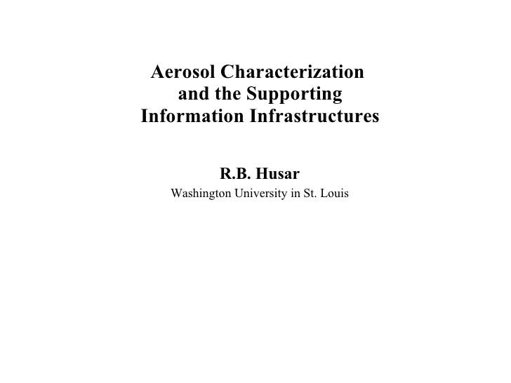 Aerosol Characterization  and the Supporting  Information Infrastructures R.B. Husar Washington University in St. Louis