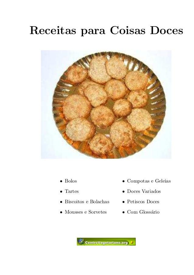 Receitas para Coisas Doces   Bolos   Tartes   Biscoitos e Bolachas   Mousses e Sorvetes   Compotas e Geleias   Doces Varia...