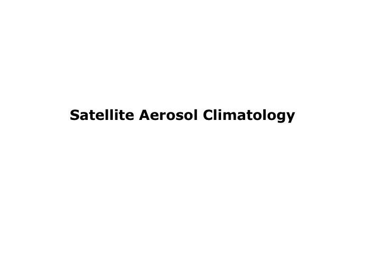 Satellite Aerosol Climatology