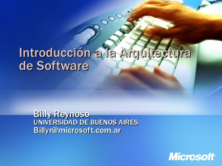 Introducción a la Arquitectura de Software Billy Reynoso UNIVERSIDAD DE BUENOS AIRES [email_address]