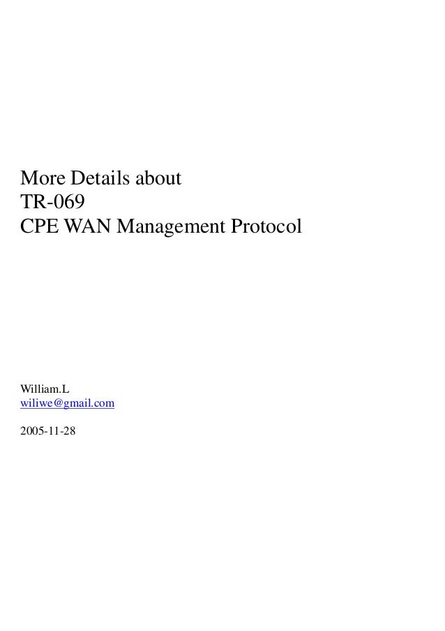 More Details about TR-069 CPE WAN Management Protocol William.L wiliwe@gmail.com 2005-11-28