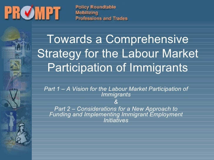 Towards a Comprehensive Strategy for the Labour Market Participation of Immigrants Part 1 – A Vision for the Labour Market...