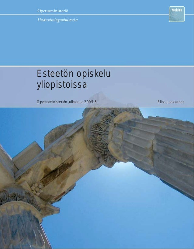 Opetusministeriö Undervisningsministeriet Esteetön opiskelu yliopistoissa Opetusministeriön julkaisuja 2005:6 Elina Laakso...