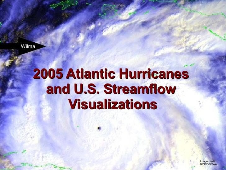 2005 Atlantic Hurricanes and U.S. Streamflow Visualizations Image credit: NCDC/NOAA