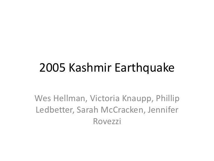 2005 Kashmir EarthquakeWes Hellman, Victoria Knaupp, PhillipLedbetter, Sarah McCracken, Jennifer               Rovezzi