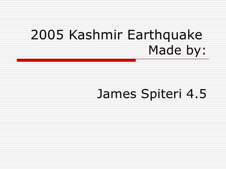 2005 Kashmir Earthquake Made by: James Spiteri 4.5