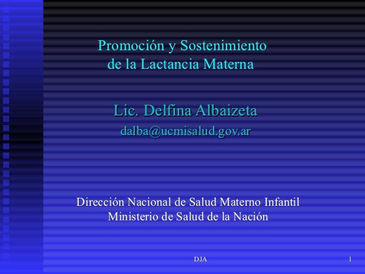 Promoción y Sostenimiento     de la Lactancia Materna       Lic. Delfina Albaizeta        dalba@ucmisalud.gov.arDirección ...