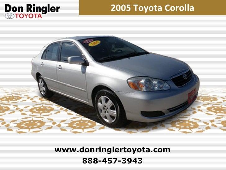 2005 Toyota Corolla 888-457-3943 www.donringlertoyota.com