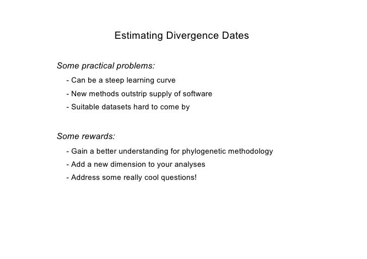 Estimating Divergence Dates  Some practical problems:   - Can be a steep learning curve   - New methods outstrip supply of...