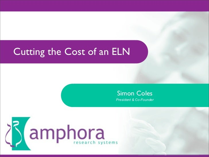 Cutting the Cost of an ELN                          Simon Coles                       President & Co-Founder
