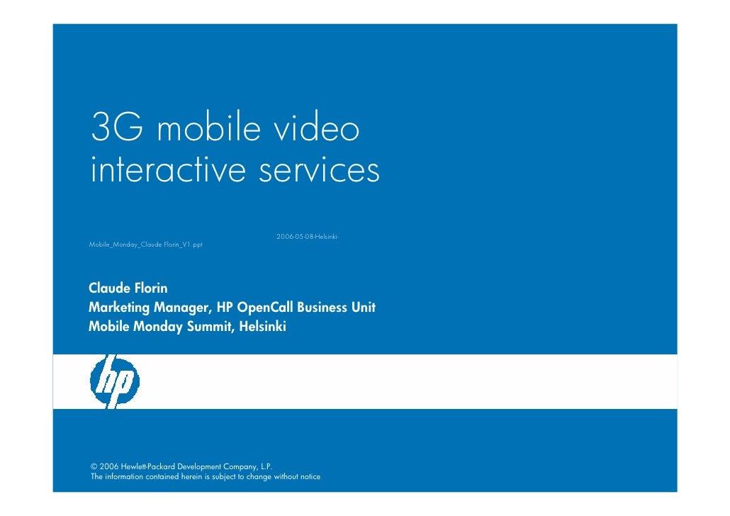 3G mobile video interactive services                                                       2006-05-08-Helsinki- Mobile_Mon...
