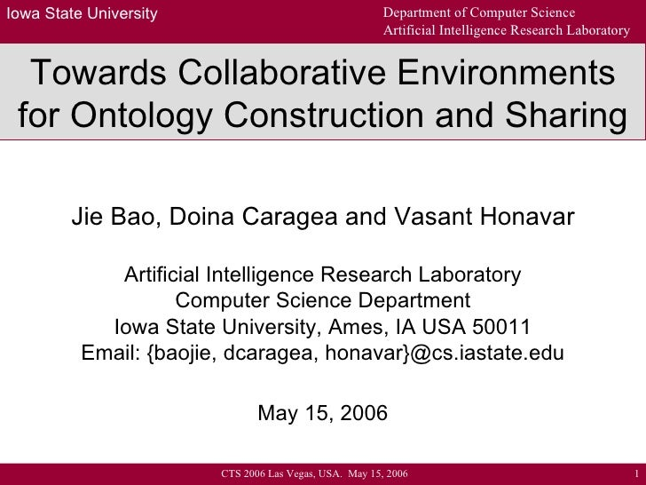 Towards Collaborative Environments for Ontology Construction and Sharing Jie Bao, Doina Caragea and Vasant Honavar Artific...