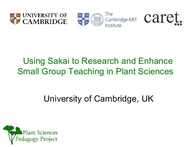 Using Sakai to Research and EnhanceSmall Group Teaching in Plant Sciences      University of Cambridge, UK