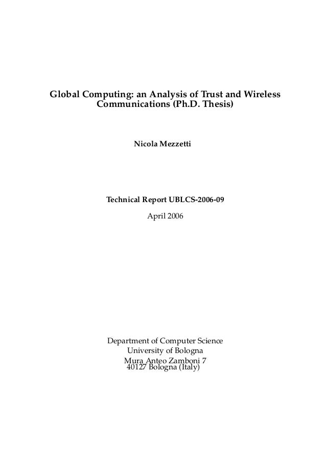 Global Computing: an Analysis of Trust and Wireless Communications (Ph.D. Thesis) Nicola Mezzetti Technical Report UBLCS-2...