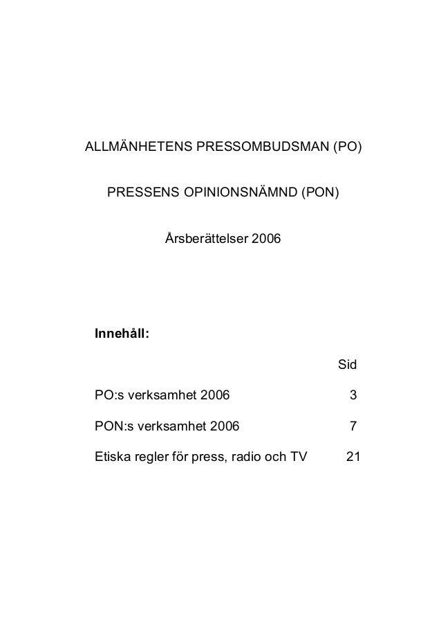 ALLMÄNHETENS PRESSOMBUDSMAN (PO) PRESSENS OPINIONSNÄMND (PON) Årsberättelser 2006 Innehåll: Sid PO:s verksamhet 2006 3 PON...