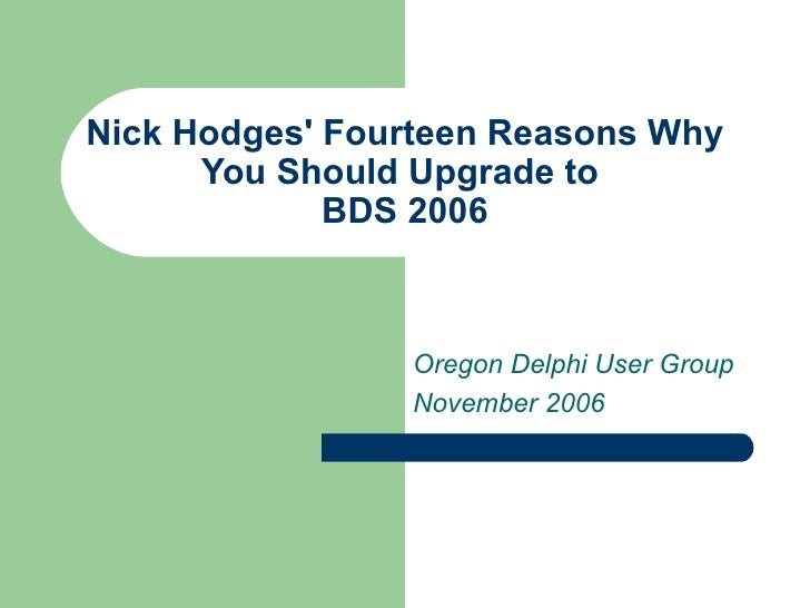 Nick Hodges' Fourteen Reasons Why You Should Upgrade to  BDS 2006 Oregon Delphi User Group November 2006
