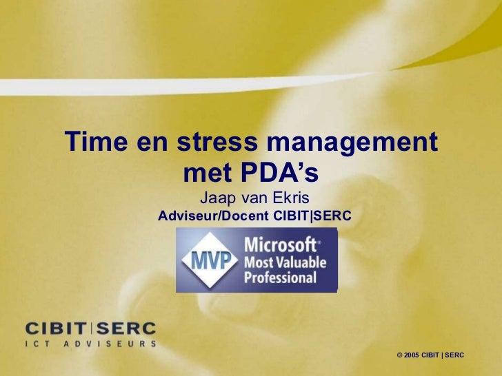 Time en stress management met PDA's © 2005 CIBIT | SERC Jaap van Ekris Adviseur/Docent CIBIT|SERC