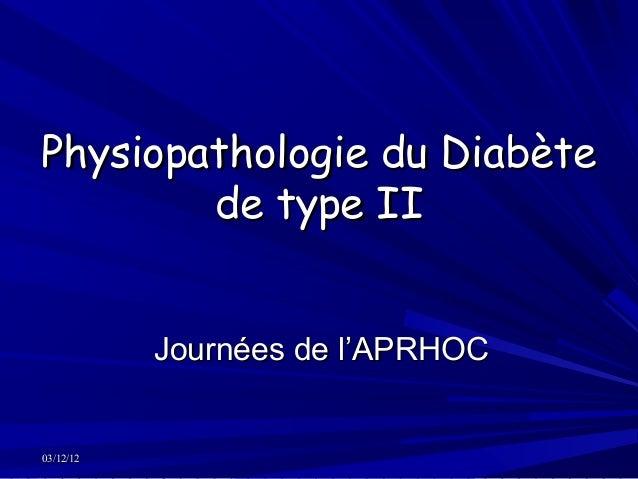 Physiopathologie du Diabète        de type II           Journées de l'APRHOC03/12/12