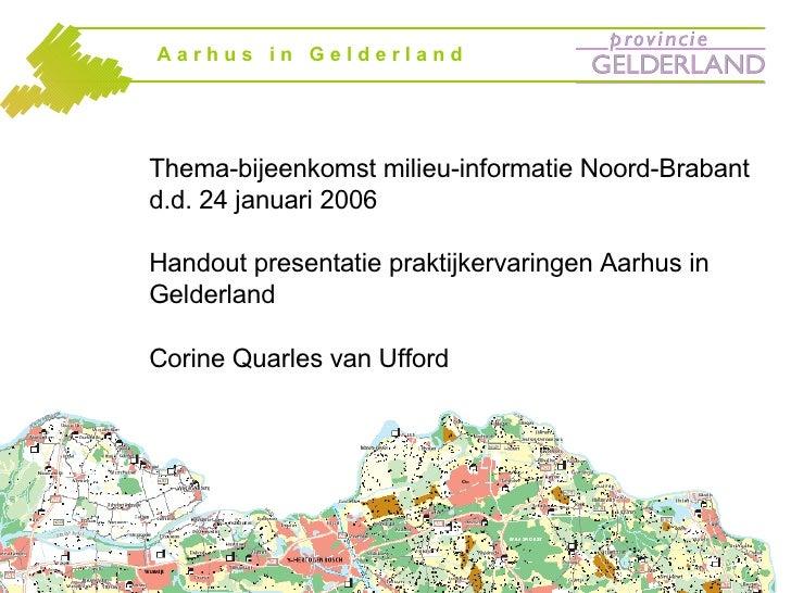 A a r h u s  i n  G e l d e r l a n d Thema-bijeenkomst milieu-informatie Noord-Brabant d.d. 24 januari 2006 Handout prese...