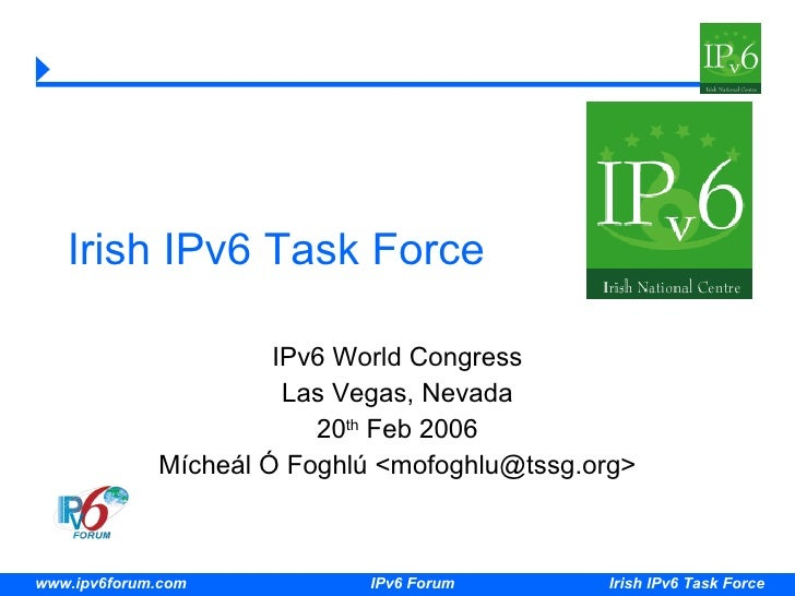 Irish IPv6 Task Force IPv6 World Congress Las Vegas, Nevada 20 th  Feb 2006 Mícheál Ó Foghlú <mofoghlu@tssg.org>