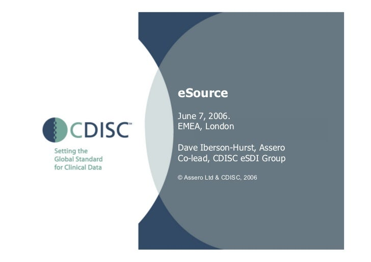 eSourceJune 7, 2006.EMEA, LondonDave Iberson-Hurst, AsseroCo-lead, CDISC eSDI Group© Assero Ltd & CDISC, 2006