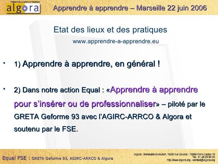 <ul><li>1)  Apprendre à apprendre, en général ! </li></ul>Apprendre à apprendre – Marseille 22 juin 2006 Equal FSE :   GRE...