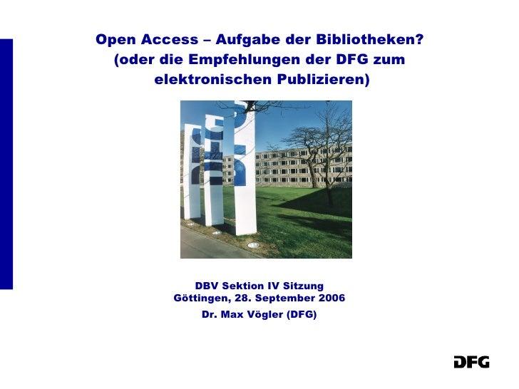 Open Access – Aufgabe der Bibliotheken?  (oder die Empfehlungen der DFG zum  elektronischen Publizieren) DBV Sektion IV Si...