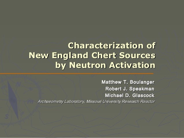 Characterization ofNew England Chert Sources     by Neutron Activation                                  Matthew T. Boulang...