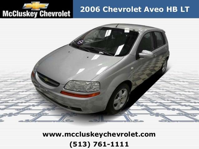 2006 Chevrolet Aveo HB LTwww.mccluskeychevrolet.com     (513) 761-1111