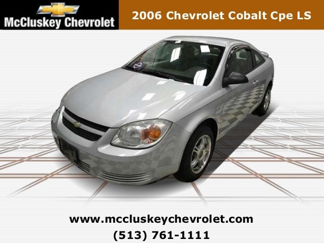 2006 Chevrolet Cobalt Cpe LSwww.mccluskeychevrolet.com     (513) 761-1111