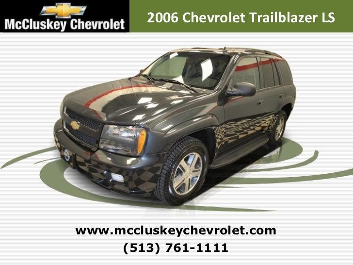(513) 761-1111 www.mccluskeychevrolet.com 2006 Chevrolet Trailblazer LS