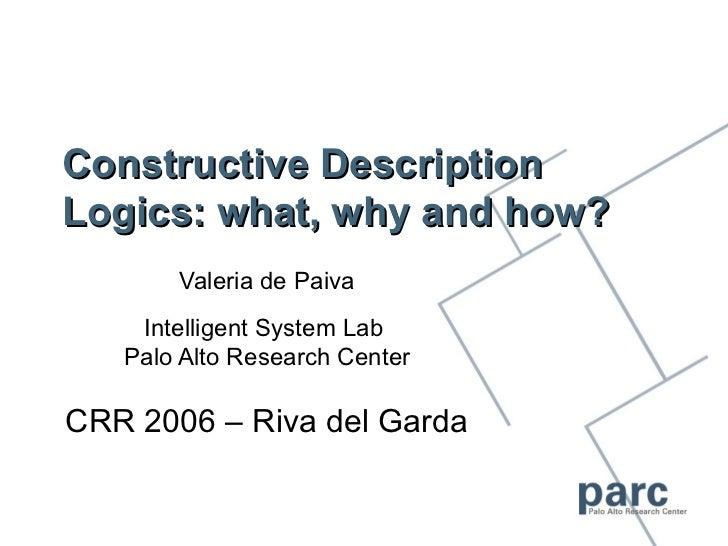 Constructive DescriptionLogics: what, why and how?       Valeria de Paiva    Intelligent System Lab   Palo Alto Research C...