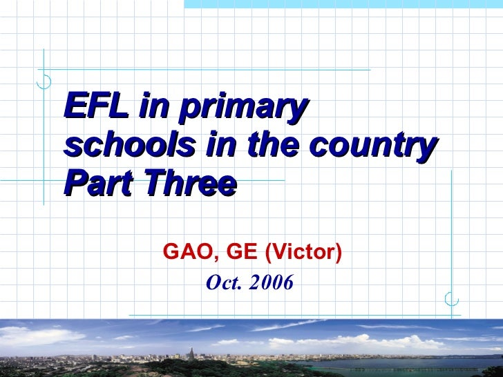 EFL in primary schools in the country Part Three GAO, GE (Victor) Oct. 2006