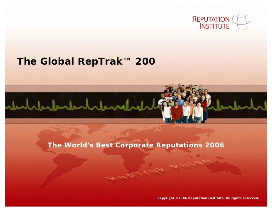 The Global RepTrak™ 200          The World's Best Corporate Reputations 2006                                     Copyright...