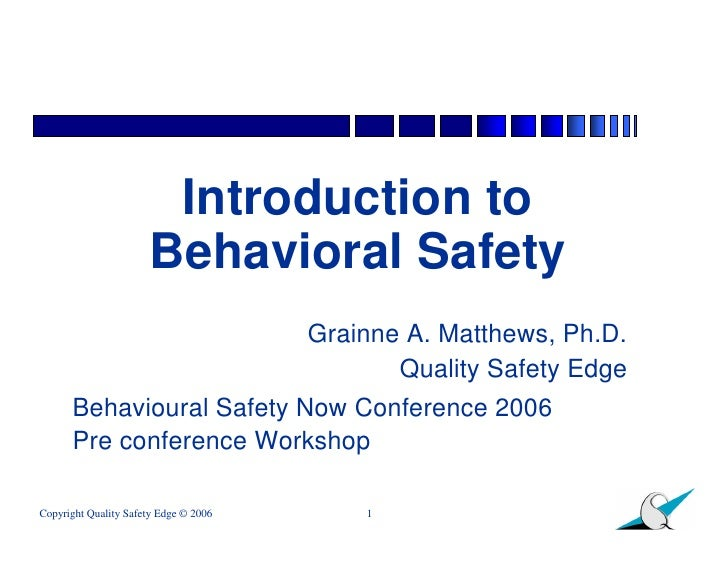 Introduction to                       Behavioral Safety                                        Grainne A. Matthews, Ph.D. ...