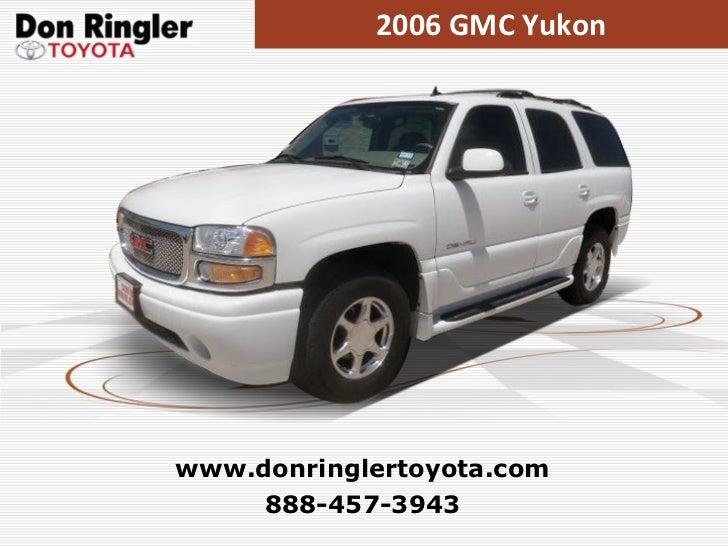 2006 GMC Yukon 888-457-3943 www.donringlertoyota.com