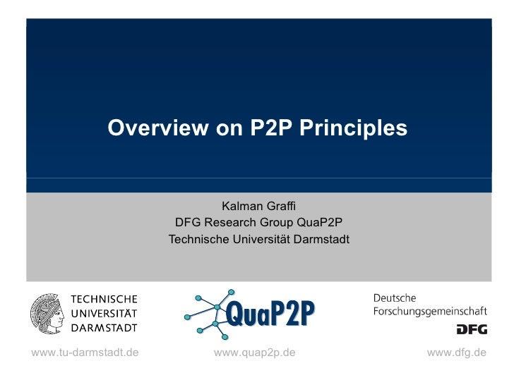 Overview on P2P Principles Kalman Graffi DFG Research Group QuaP2P Technische Universität Darmstadt