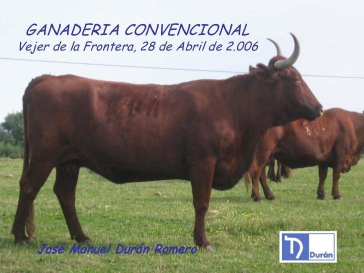GANADERIA CONVENCIONALVejer de la Frontera, 28 de Abril de 2.006   José Manuel Durán Romero
