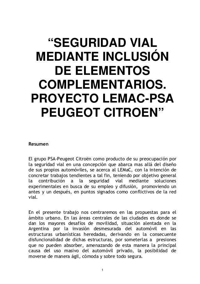 """1 """"SEGURIDAD VIAL MEDIANTE INCLUSIÓN DE ELEMENTOS COMPLEMENTARIOS. PROYECTO LEMAC-PSA PEUGEOT CITROEN"""" Resumen El grupo PS..."""