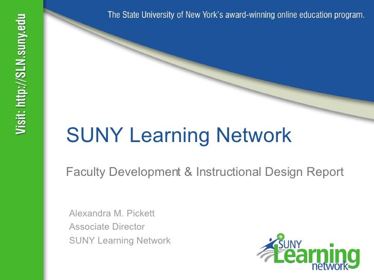 Faculty Development & Instructional Design Report SUNY Learning Network Alexandra M. Pickett Associate Director SUNY Learn...
