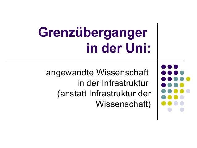 Grenzüberganger      in der Uni: angewandte Wissenschaft        in der Infrastruktur   (anstatt Infrastruktur der         ...