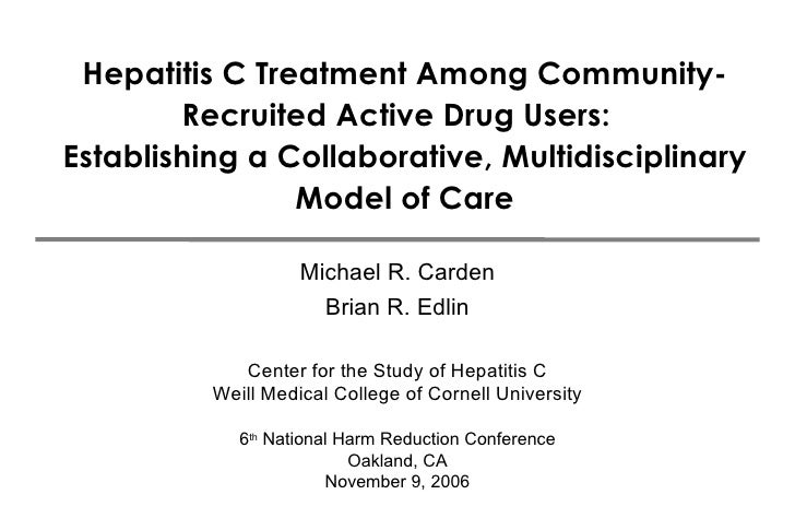 Hepatitis C Treatment Among Community-Recruited Active Drug Users:  Establishing a Collaborative, Multidisciplinary Model ...
