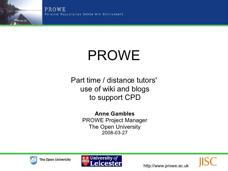 PROWE Part time / distance tutors'  use of wiki and blogs to support CPD Anne Gambles PROWE Project Manager The Open Unive...
