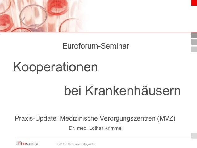 Euroforum-Seminar  Kooperationen  bei Krankenhäusern  Praxis-Update: Medizinische Verorgungszentren (MVZ)  Dr. med. Lothar...