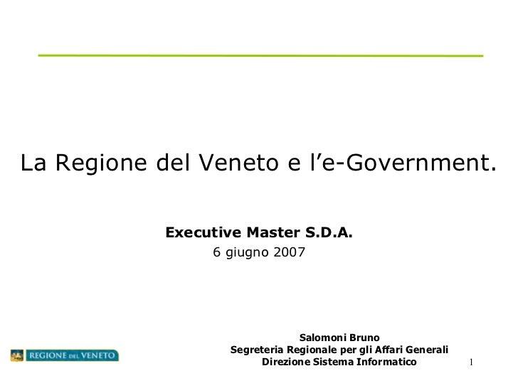 La Regione del Veneto e l'e-Government. Executive Master S.D.A. 6 giugno 2007 Salomoni Bruno Segreteria Regionale per gli ...