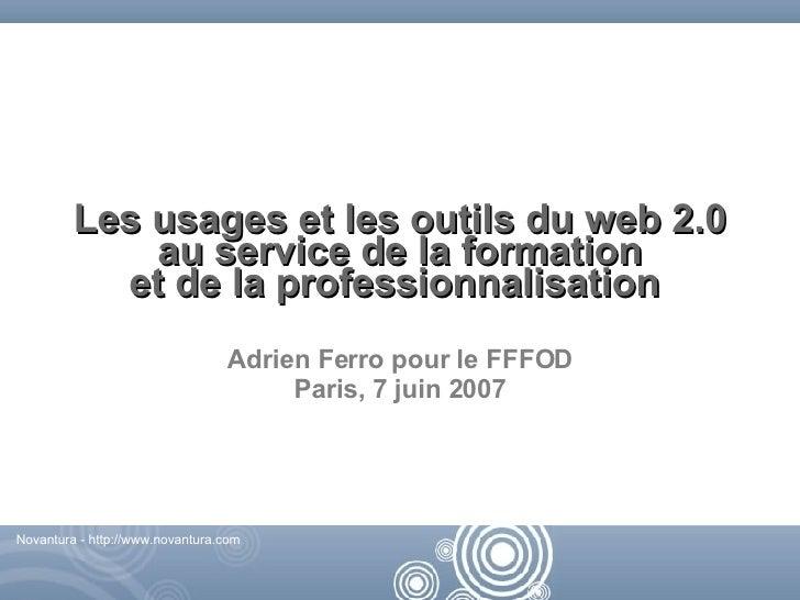 Les usages et les outils du web 2.0 au service de la formation et de la professionnalisation  Adrien Ferro pour le FFFOD P...