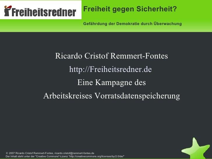 <ul><li>Ricardo Cristof Remmert-Fontes </li></ul><ul><li>http://Freiheitsredner.de   </li></ul><ul><li>Eine Kampagne des <...