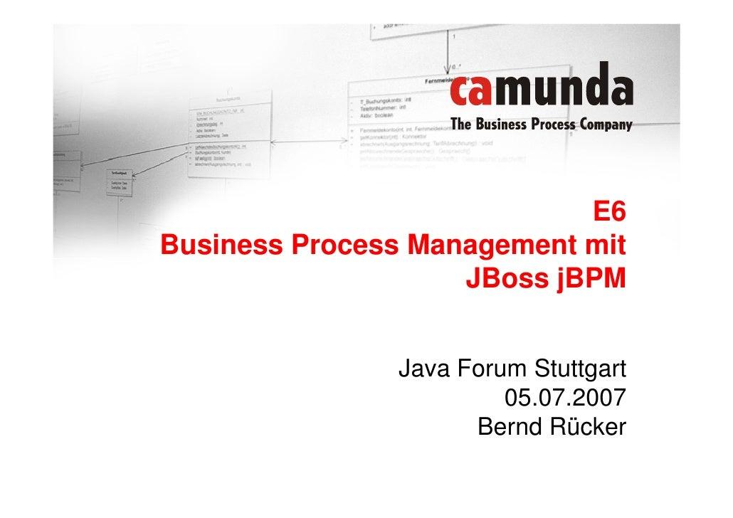 E6 Business Process Management mit                     JBoss jBPM                  Java Forum Stuttgart                   ...