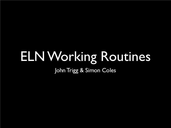 ELN Working Routines      John Trigg & Simon Coles